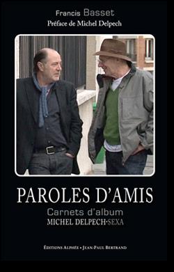 Paroles d'Amis - Carnet d'album Michel Delpech - Sexa par Francis Basset (Ed. Alphée)