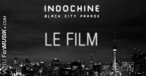 Indochine : Black City Parade, Le Film - Avant première le 23 juin au Grand Rex à Paris !