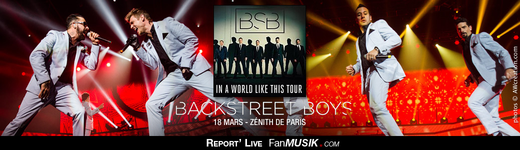 Report' Live Backstreet Boys - 18 mars 2014 - Zénith, Paris