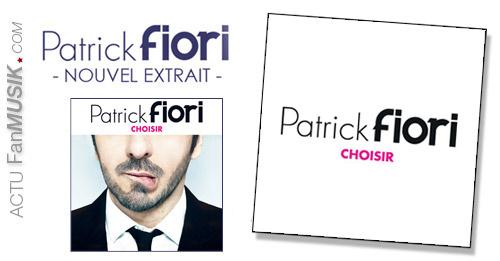 Choisir, le nouvel extrait de l'album de Patrick Fiori