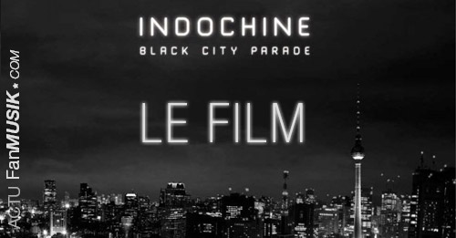 Indochine : Black City Parade, Le Film - Avant première le 23 juin au Grand Rex à Paris !
