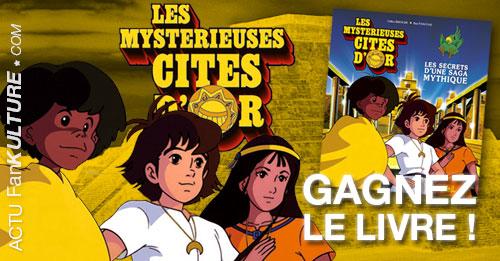 Gagnez le livre Les Mystérieuses Cités d'Or, Les secrets d'un saga mythique sur FanKulture !