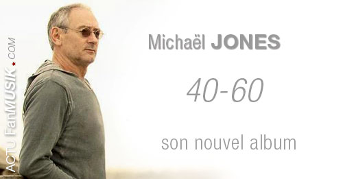 40-60 : le nouvel album de Michaël Jones sortira le 28 octobre 2013