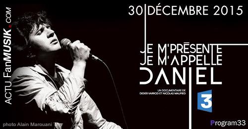 Je m'présente je m'appelle Daniel, hommage à Daniel Balavoine sur France 3 le 30 décembre 2015