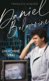 Daniel Balavoine, un homme vrai